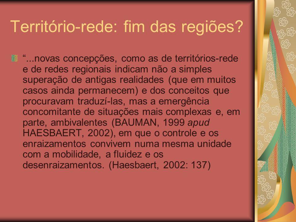 Território-rede: fim das regiões?...novas concepções, como as de territórios-rede e de redes regionais indicam não a simples superação de antigas real