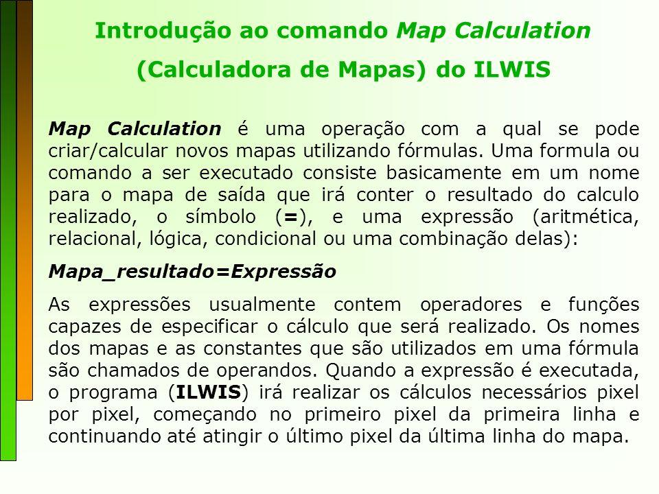 Introdução ao comando Map Calculation Existe uma ampla gama de operadores e funções que são utilizados para realizar cálculos e analisar mapas raster.