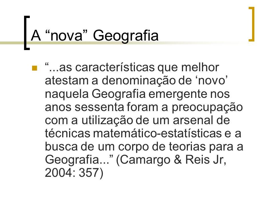 A nova Geografia e o IBGE Conforme apontam Camargo e Reis Jr (2004): Dotada do arsenal teórico- quantificador, a Nova Geografia tornou-se uma ciência mais pragmática e mais valorizada pelos órgãos públicos, ficando fácil entender porque o IBGE rapidamente a endossou e foi o seu grande centro difusor (p.