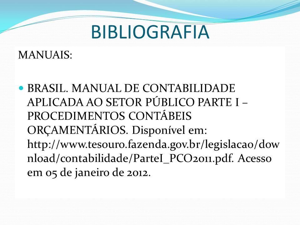 BIBLIOGRAFIA MANUAIS: BRASIL. MANUAL DE CONTABILIDADE APLICADA AO SETOR PÚBLICO PARTE I – PROCEDIMENTOS CONTÁBEIS ORÇAMENTÁRIOS. Disponível em: http:/