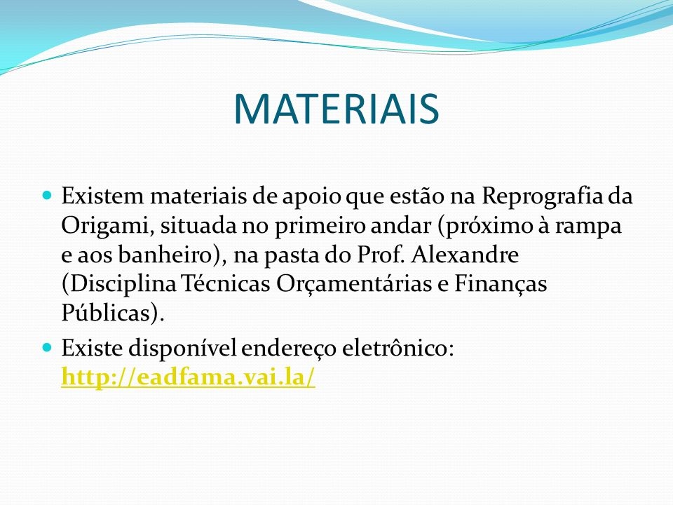 MATERIAIS Existem materiais de apoio que estão na Reprografia da Origami, situada no primeiro andar (próximo à rampa e aos banheiro), na pasta do Prof