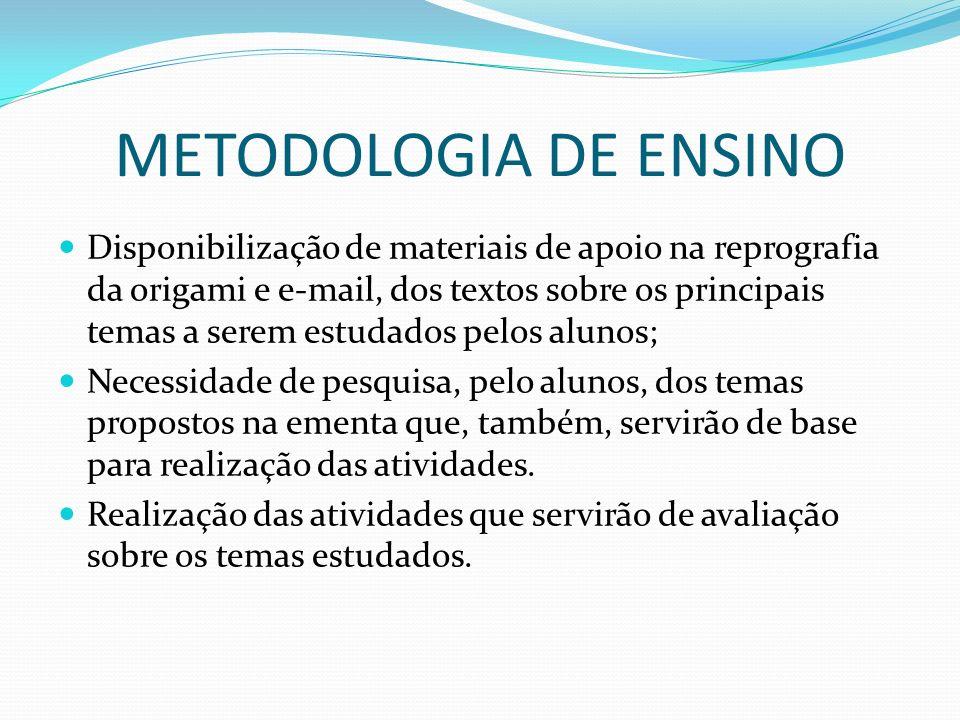 METODOLOGIA DE ENSINO Disponibilização de materiais de apoio na reprografia da origami e e-mail, dos textos sobre os principais temas a serem estudado