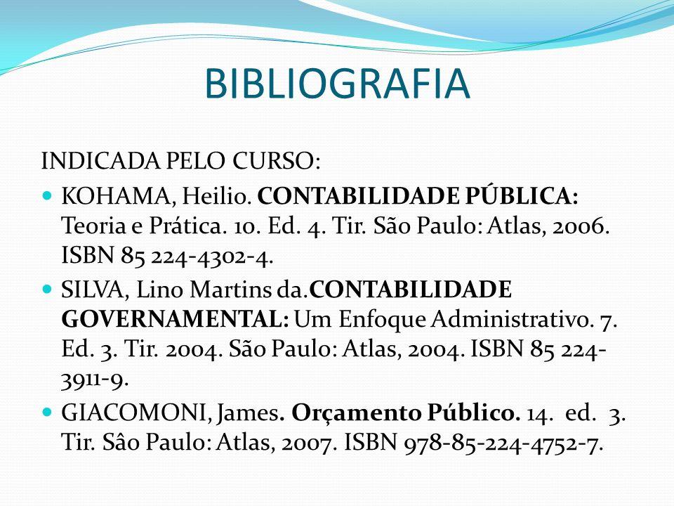 BIBLIOGRAFIA INDICADA PELO CURSO: KOHAMA, Heilio. CONTABILIDADE PÚBLICA: Teoria e Prática. 10. Ed. 4. Tir. São Paulo: Atlas, 2006. ISBN 85 224-4302-4.