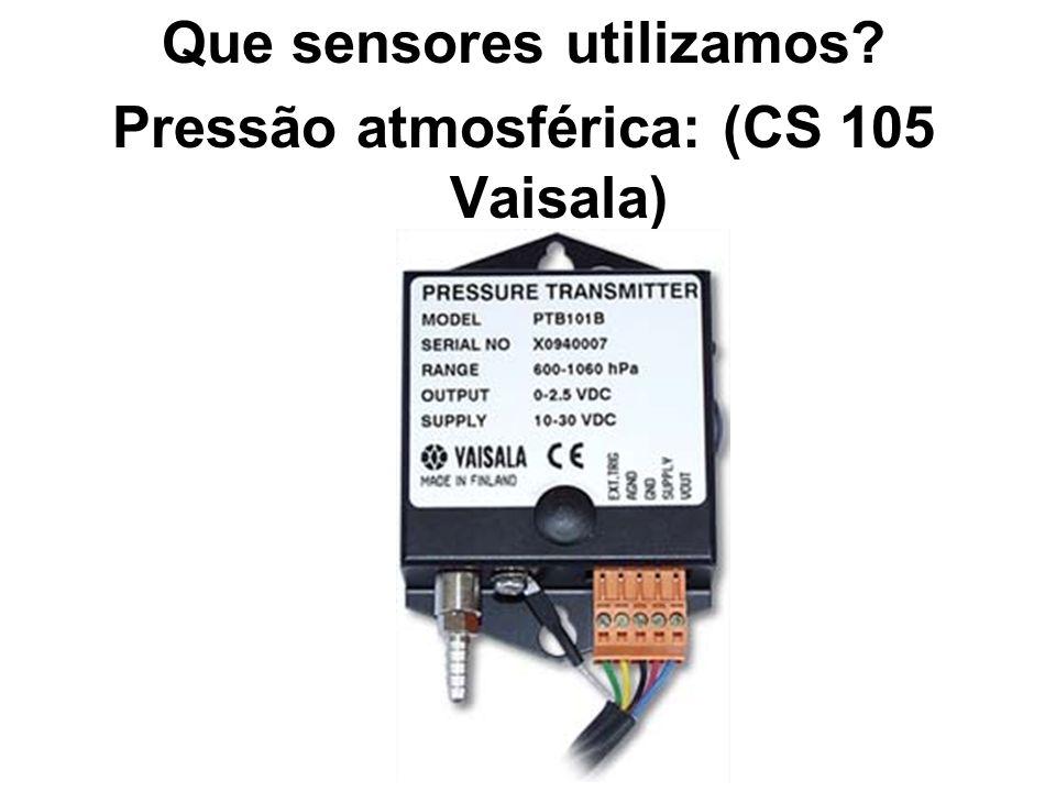 Que sensores utilizamos? Pressão atmosférica: (CS 105 Vaisala)