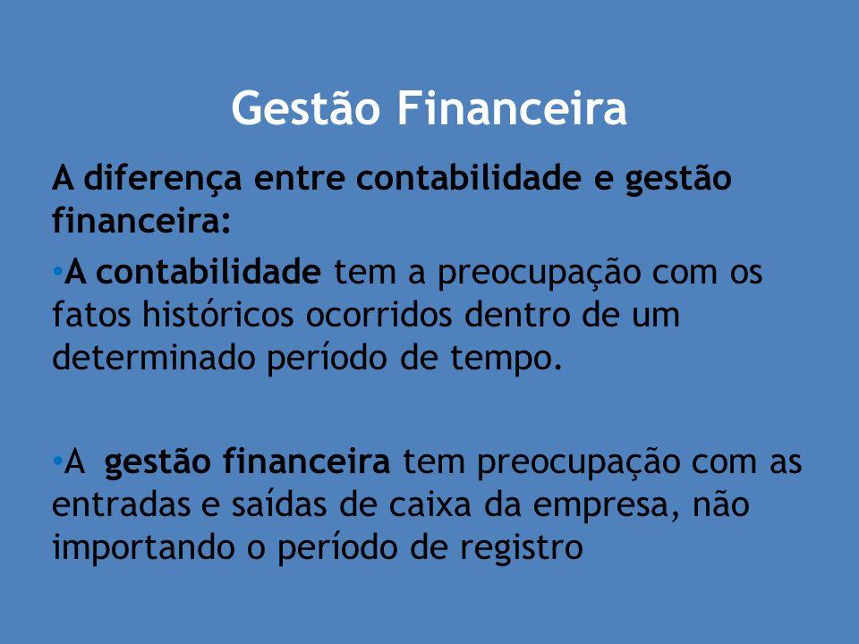Gestão Financeira A diferença entre contabilidade e gestão financeira: A contabilidade tem a preocupação com os fatos históricos ocorridos dentro de u