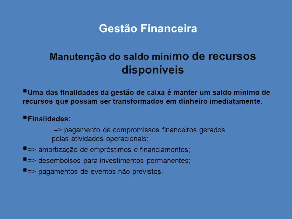 Gestão Financeira Manutenção do saldo míni mo de recursos disponíveis Uma das finalidades da gestão de caixa é manter um saldo mínimo de recursos que