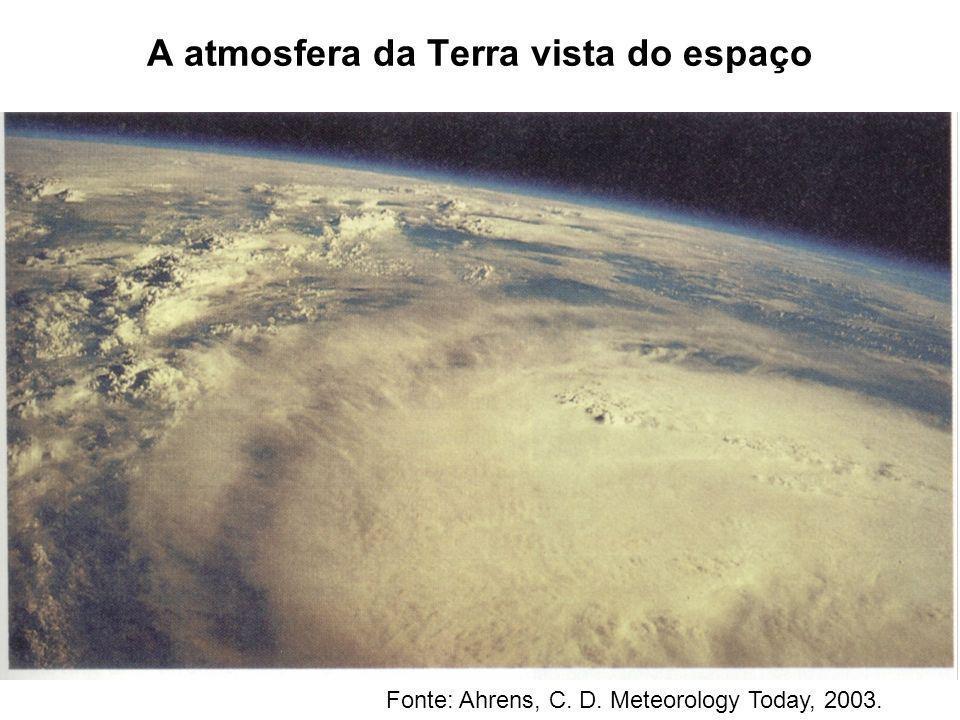 A atmosfera da Terra vista do espaço Fonte: Ahrens, C. D. Meteorology Today, 2003.