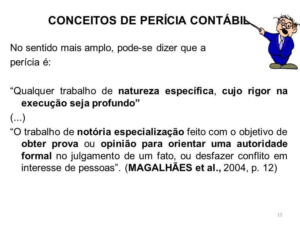12 CONCEITOS DE PERÍCIA CONTÁBIL Perícia Latim; peritia = conhecimento (adquirido pela experiência), bem como Experiência, saber, habilidade e talento