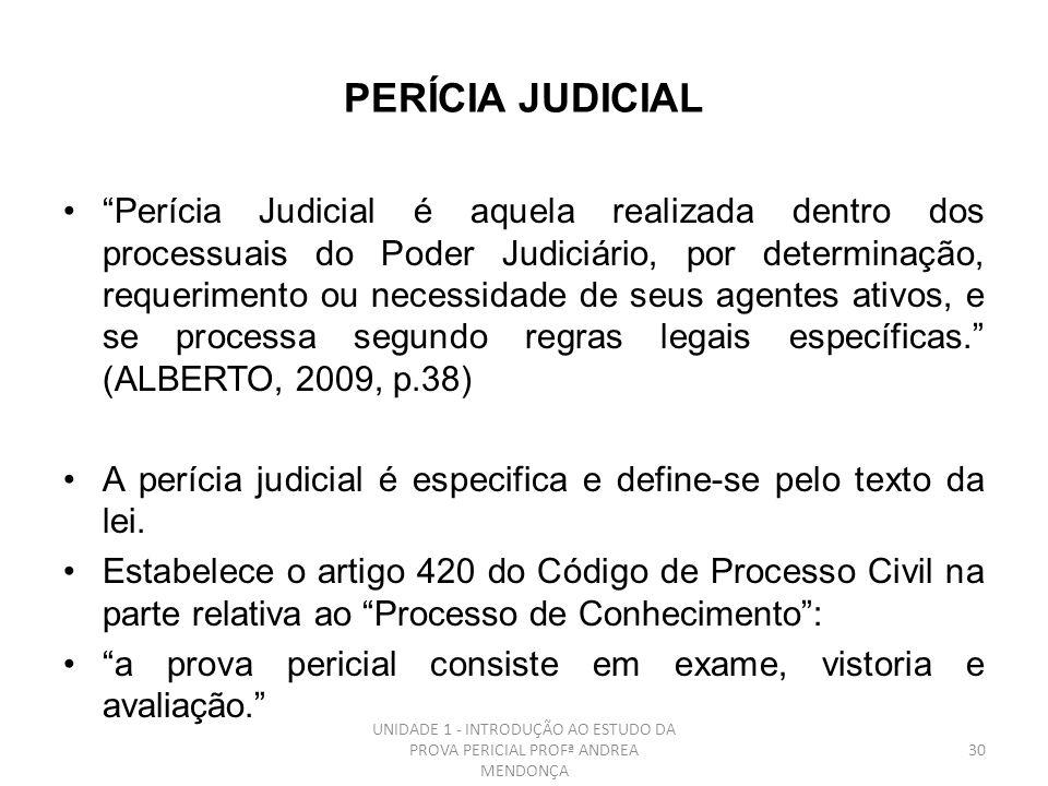 UNIDADE 1 - INTRODUÇÃO AO ESTUDO DA PROVA PERICIAL PROFª ANDREA MENDONÇA 29 A perícia contábil, tanto a judicial quanto a extrajudicial e a arbitral,