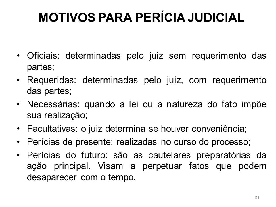 PERÍCIA JUDICIAL Perícia Judicial é aquela realizada dentro dos processuais do Poder Judiciário, por determinação, requerimento ou necessidade de seus