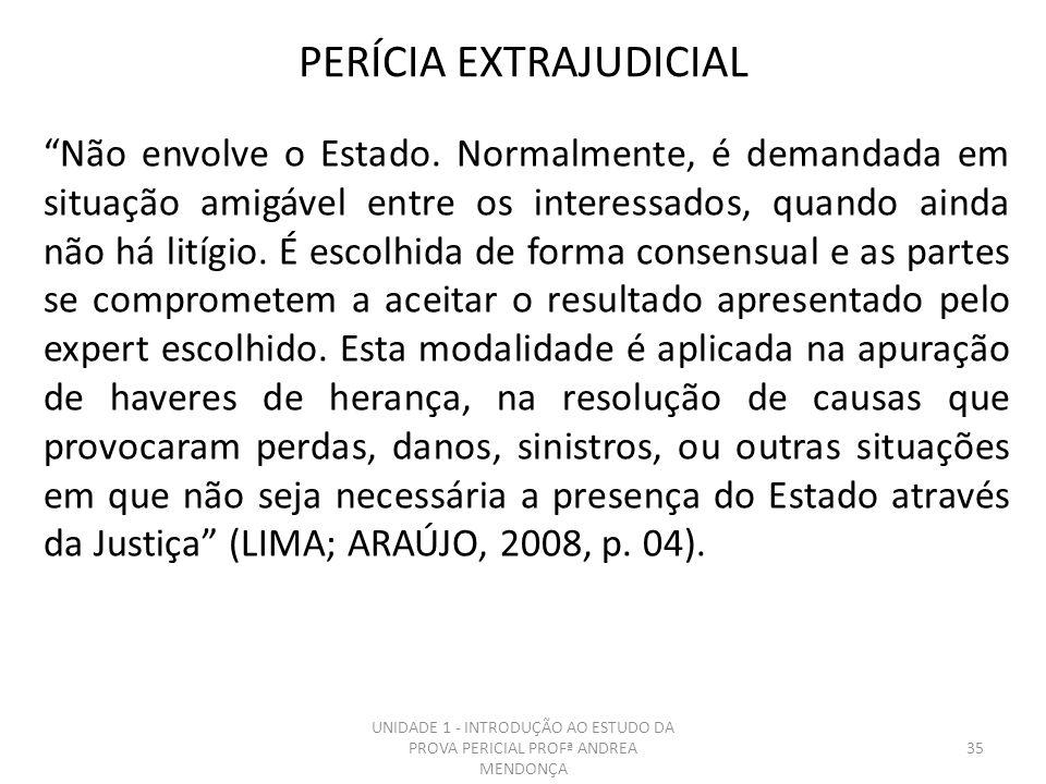 PERÍCIA EXTRAJUDICIAL PERÍCIA CONTÁBIL EXTRAJUDICIAL É A QUE SE REALIZA FORA DO PROCESSO. NÃO DEPENDE DE TRAMITAÇÃO JUDICIAL UNIDADE 1 - INTRODUÇÃO AO