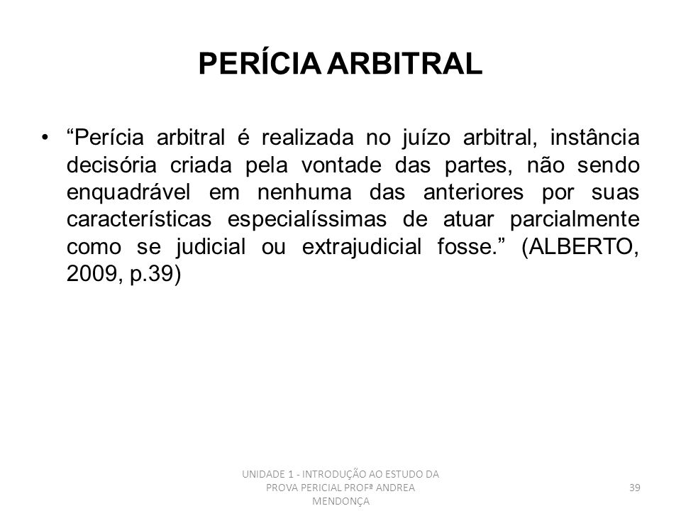 MEDIAÇÃO E ARBITRAGEM (Lei nº 9307/96) a)Elaborada em Tribunais Arbitrais b)É a realização por um Perito e Assistentes c)Não é Judicial, mas tem o mes