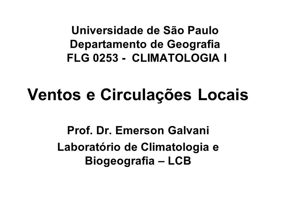 Universidade de São Paulo Departamento de Geografia FLG 0253 - CLIMATOLOGIA I Ventos e Circulações Locais Prof. Dr. Emerson Galvani Laboratório de Cli