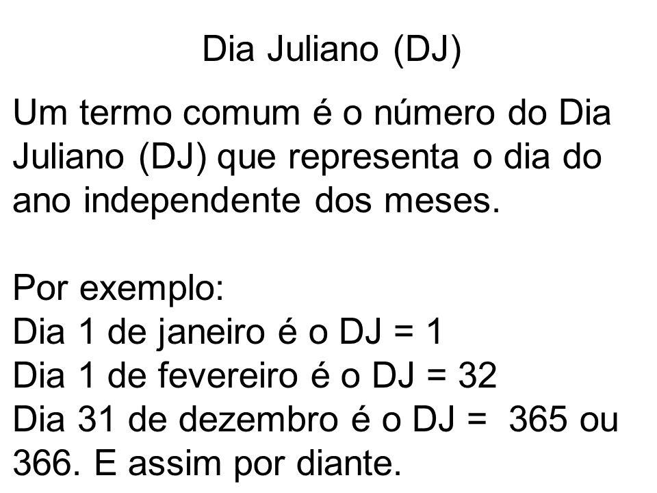 Dia Juliano (DJ) Um termo comum é o número do Dia Juliano (DJ) que representa o dia do ano independente dos meses. Por exemplo: Dia 1 de janeiro é o D