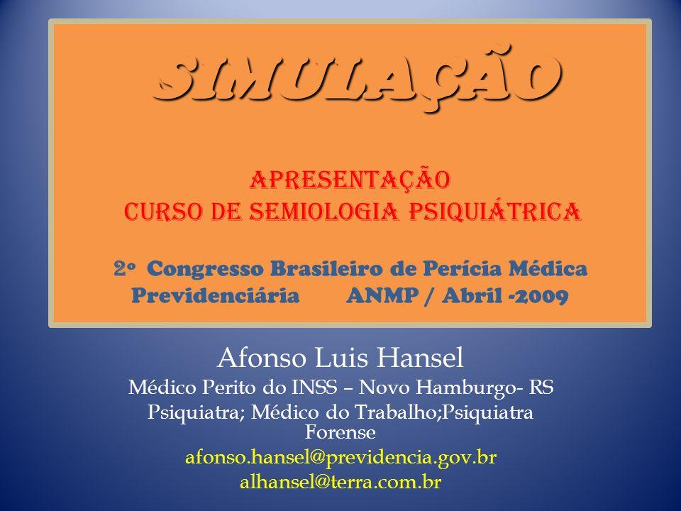 SIMULAÇÃO SIMULAÇÃO Apresentação curso de semiologia psiquiátrica 2 º Congresso Brasileiro de Perícia Médica Previdenciária ANMP / Abril -2009 Afonso