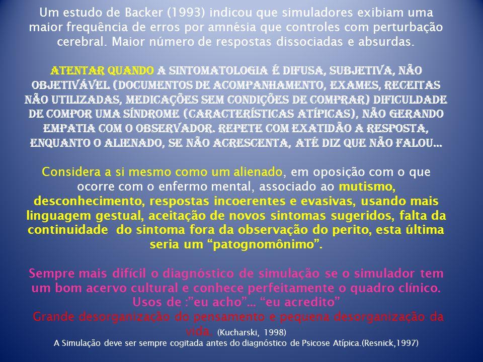 Um estudo de Backer (1993) indicou que simuladores exibiam uma maior frequência de erros por amnésia que controles com perturbação cerebral. Maior núm