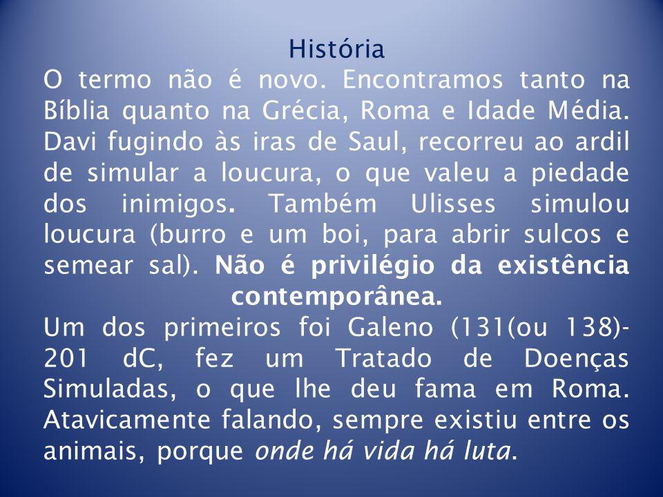 História O termo não é novo. Encontramos tanto na Bíblia quanto na Grécia, Roma e Idade Média. Davi fugindo às iras de Saul, recorreu ao ardil de simu