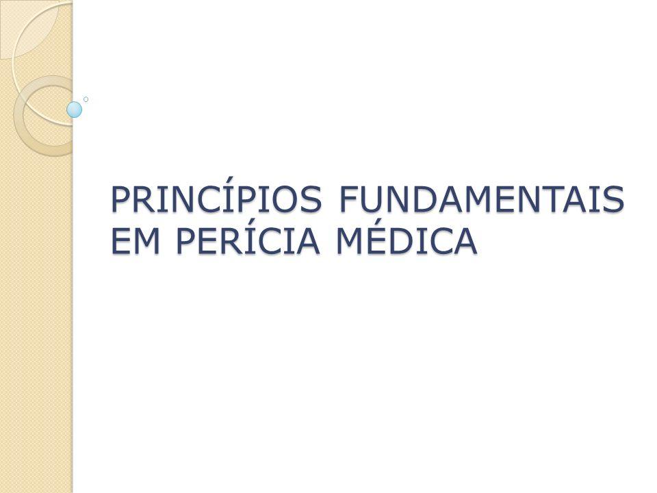 PRINCÍPIOS FUNDAMENTAIS EM PERÍCIA MÉDICA