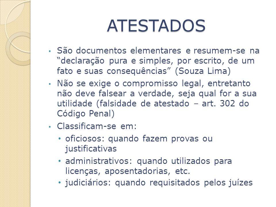 ATESTADOS São documentos elementares e resumem-se na declaração pura e simples, por escrito, de um fato e suas consequências (Souza Lima) Não se exige