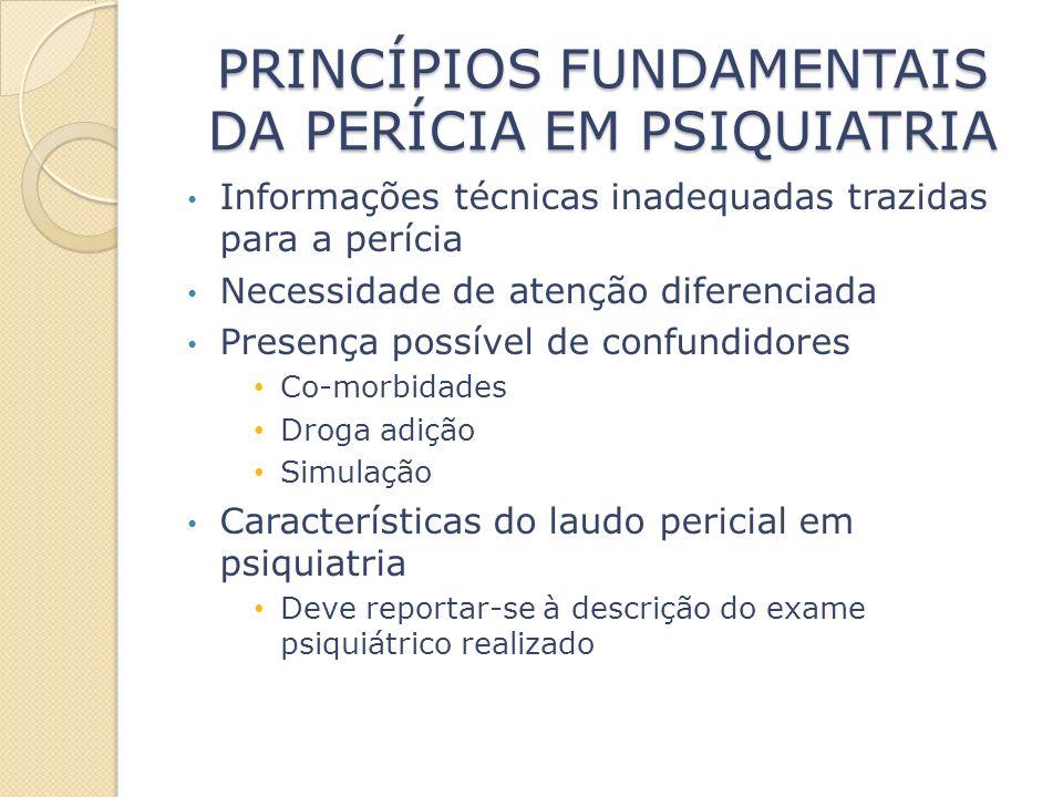 PRINCÍPIOS FUNDAMENTAIS DA PERÍCIA EM PSIQUIATRIA Informações técnicas inadequadas trazidas para a perícia Necessidade de atenção diferenciada Presenç