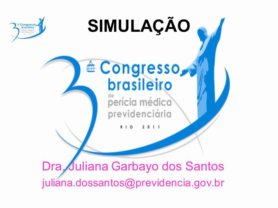 SIMULAÇÃO Dra. Juliana Garbayo dos Santos juliana.dossantos@previdencia.gov.br