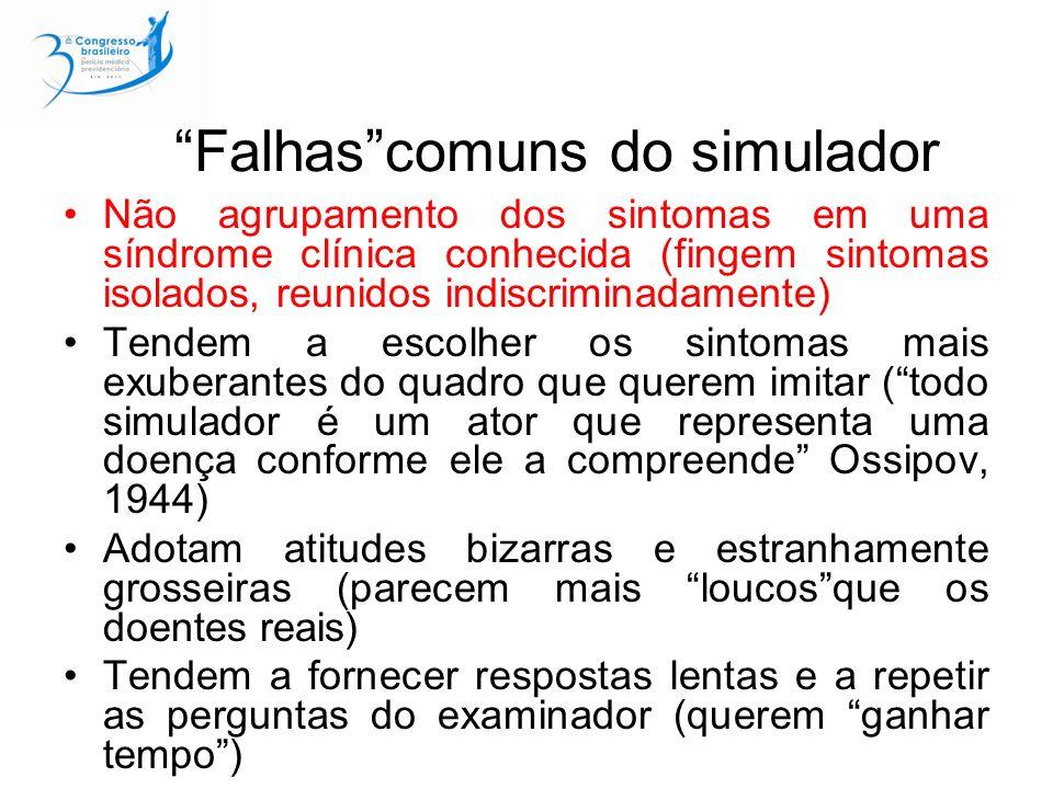 Falhascomuns do simulador Não agrupamento dos sintomas em uma síndrome clínica conhecida (fingem sintomas isolados, reunidos indiscriminadamente) Tend