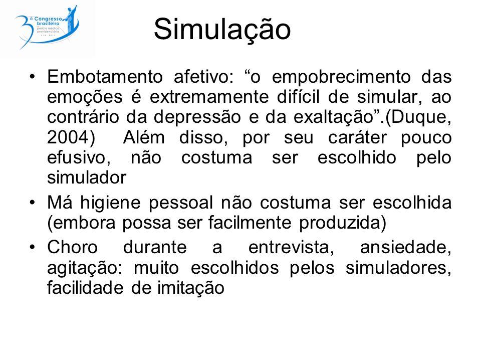 Simulação Embotamento afetivo: o empobrecimento das emoções é extremamente difícil de simular, ao contrário da depressão e da exaltação.(Duque, 2004)