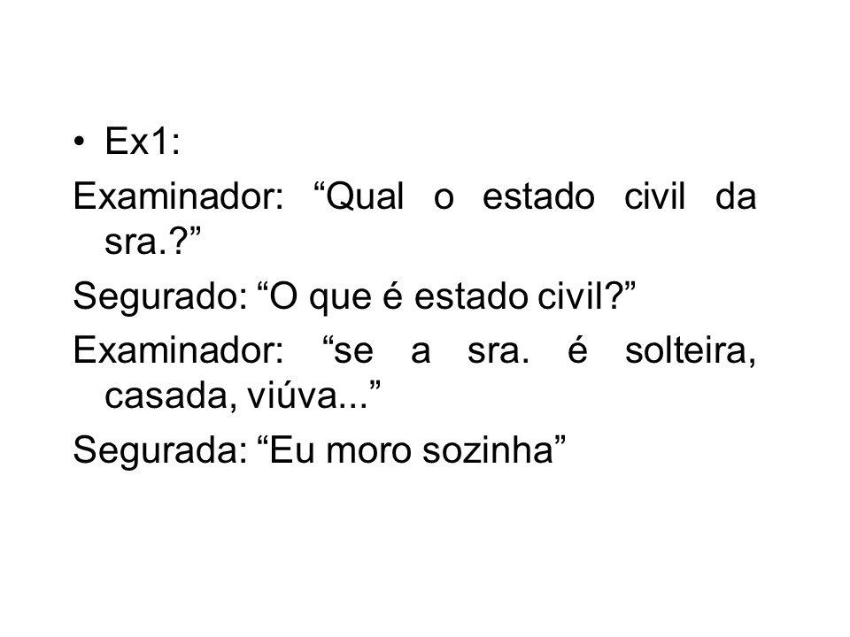 Ex1: Examinador: Qual o estado civil da sra..Segurado: O que é estado civil.