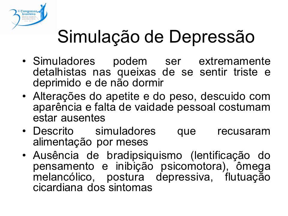 Simulação de Depressão Simuladores podem ser extremamente detalhistas nas queixas de se sentir triste e deprimido e de não dormir Alterações do apetit