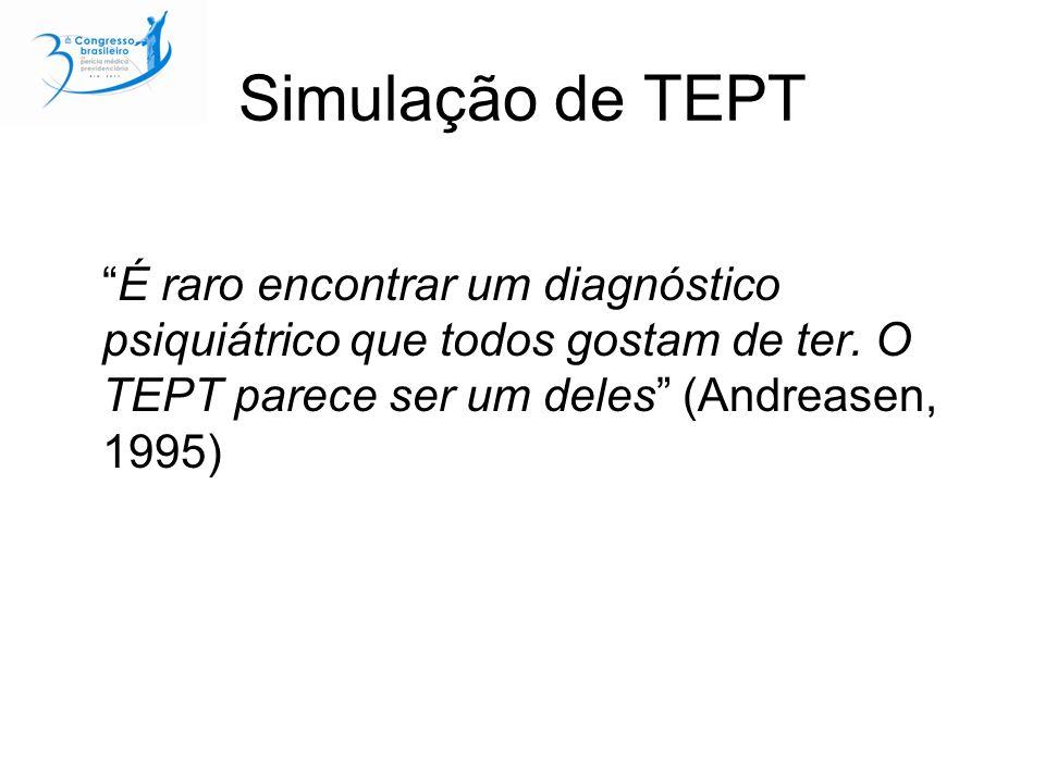 Simulação de TEPT É raro encontrar um diagnóstico psiquiátrico que todos gostam de ter. O TEPT parece ser um deles (Andreasen, 1995)