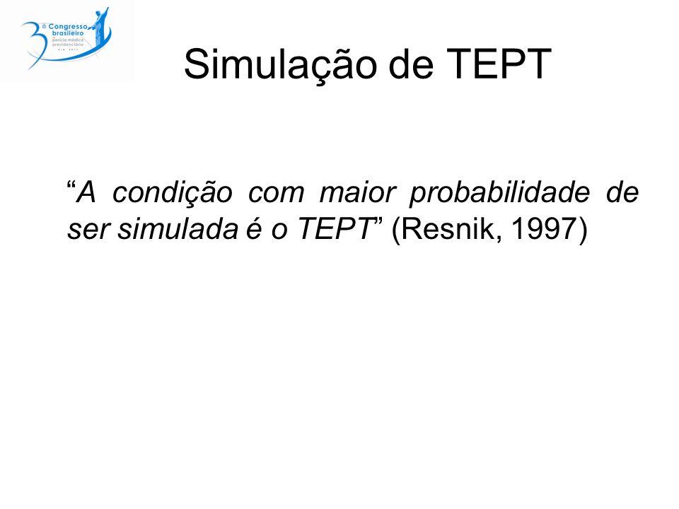 Simulação de TEPT A condição com maior probabilidade de ser simulada é o TEPT (Resnik, 1997)