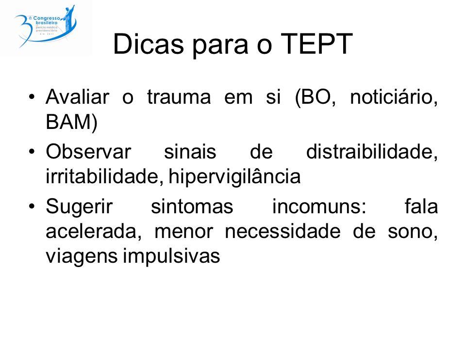 Dicas para o TEPT Avaliar o trauma em si (BO, noticiário, BAM) Observar sinais de distraibilidade, irritabilidade, hipervigilância Sugerir sintomas in
