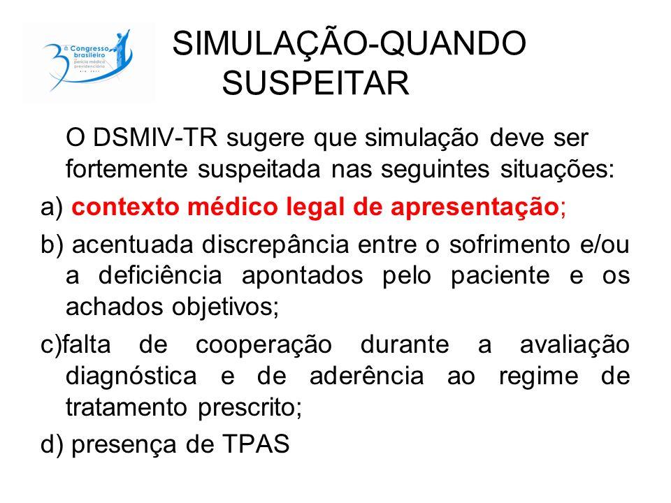 SIMULAÇÃO-QUANDO SUSPEITAR O DSMIV-TR sugere que simulação deve ser fortemente suspeitada nas seguintes situações: a) contexto médico legal de apresen