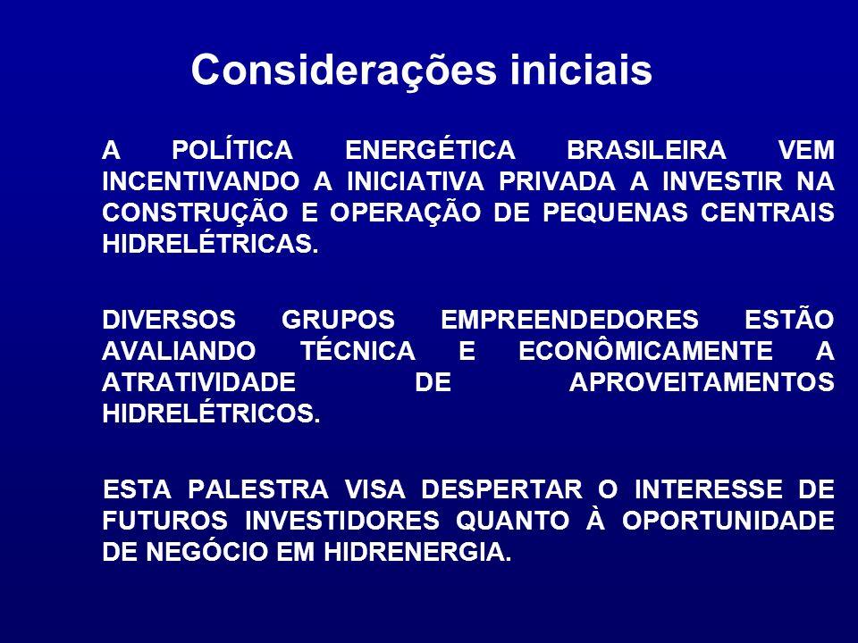 Considerações iniciais A POLÍTICA ENERGÉTICA BRASILEIRA VEM INCENTIVANDO A INICIATIVA PRIVADA A INVESTIR NA CONSTRUÇÃO E OPERAÇÃO DE PEQUENAS CENTRAIS