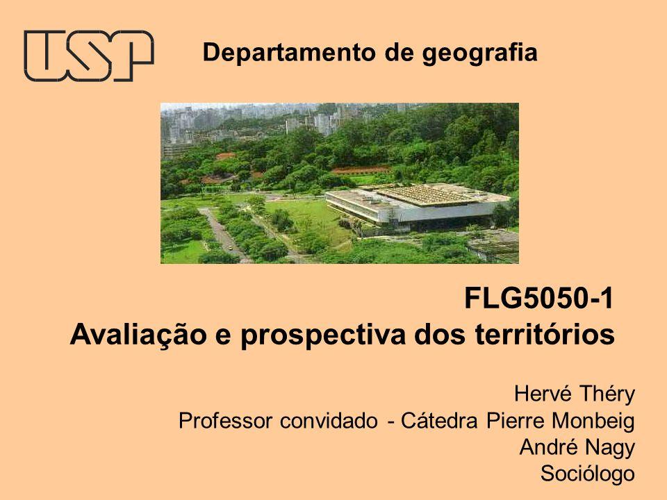 FLG5050-1 Avaliação e prospectiva dos territórios Hervé Théry Professor convidado - Cátedra Pierre Monbeig André Nagy Sociólogo Departamento de geografia