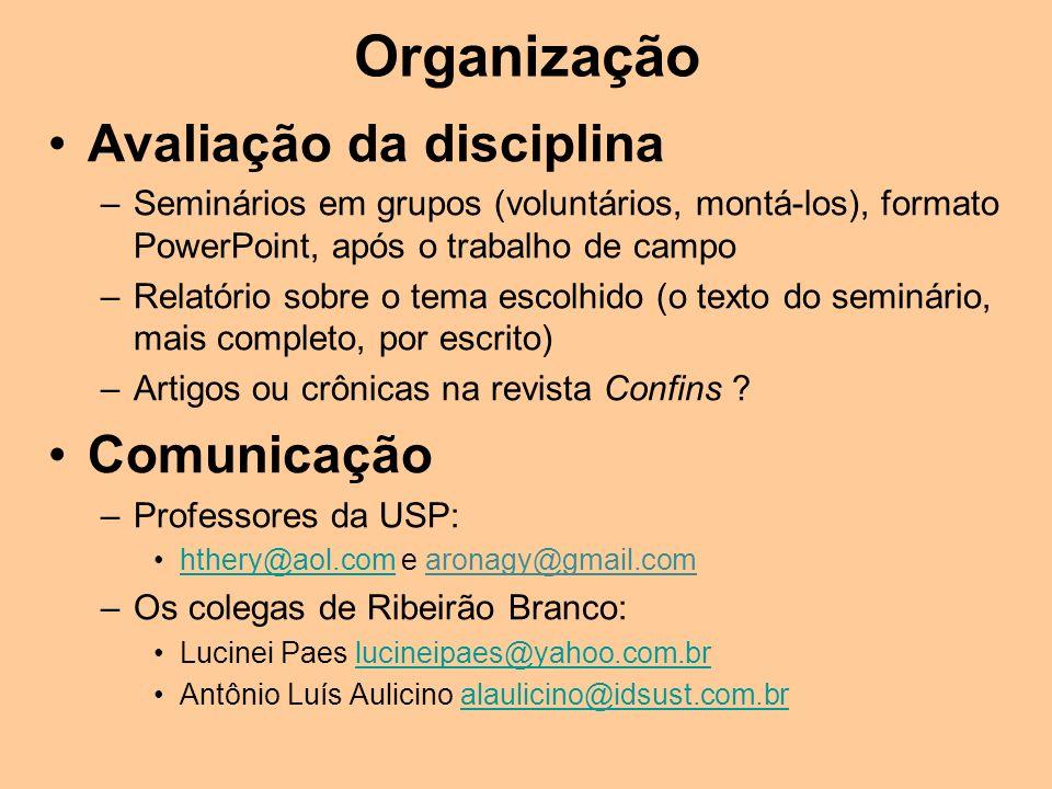 Organização Avaliação da disciplina –Seminários em grupos (voluntários, montá-los), formato PowerPoint, após o trabalho de campo –Relatório sobre o te