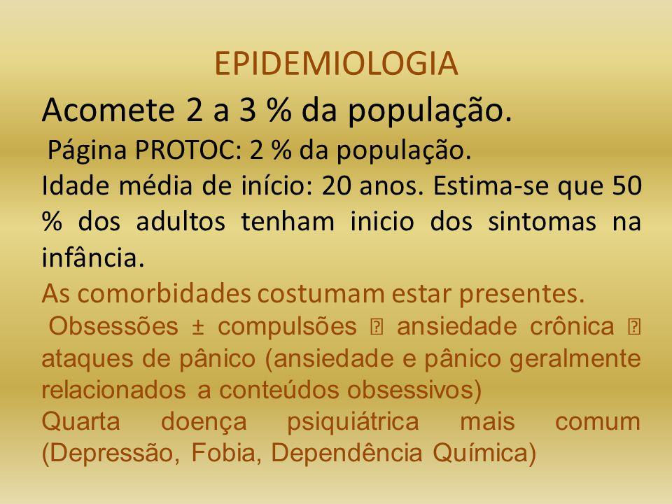 EPIDEMIOLOGIA Acomete 2 a 3 % da população. Página PROTOC: 2 % da população. Idade média de início: 20 anos. Estima-se que 50 % dos adultos tenham ini