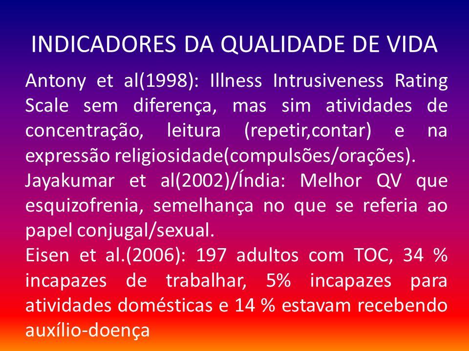 INDICADORES DA QUALIDADE DE VIDA Antony et al(1998): Illness Intrusiveness Rating Scale sem diferença, mas sim atividades de concentração, leitura (re