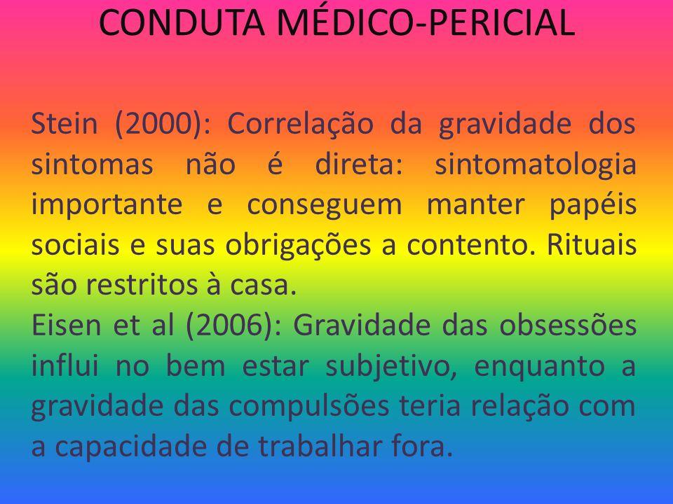 CONDUTA MÉDICO-PERICIAL Stein (2000): Correlação da gravidade dos sintomas não é direta: sintomatologia importante e conseguem manter papéis sociais e
