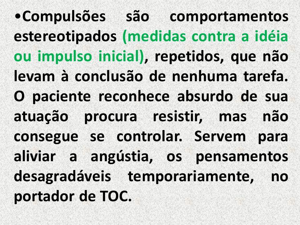 Compulsões são comportamentos estereotipados (medidas contra a idéia ou impulso inicial), repetidos, que não levam à conclusão de nenhuma tarefa. O pa