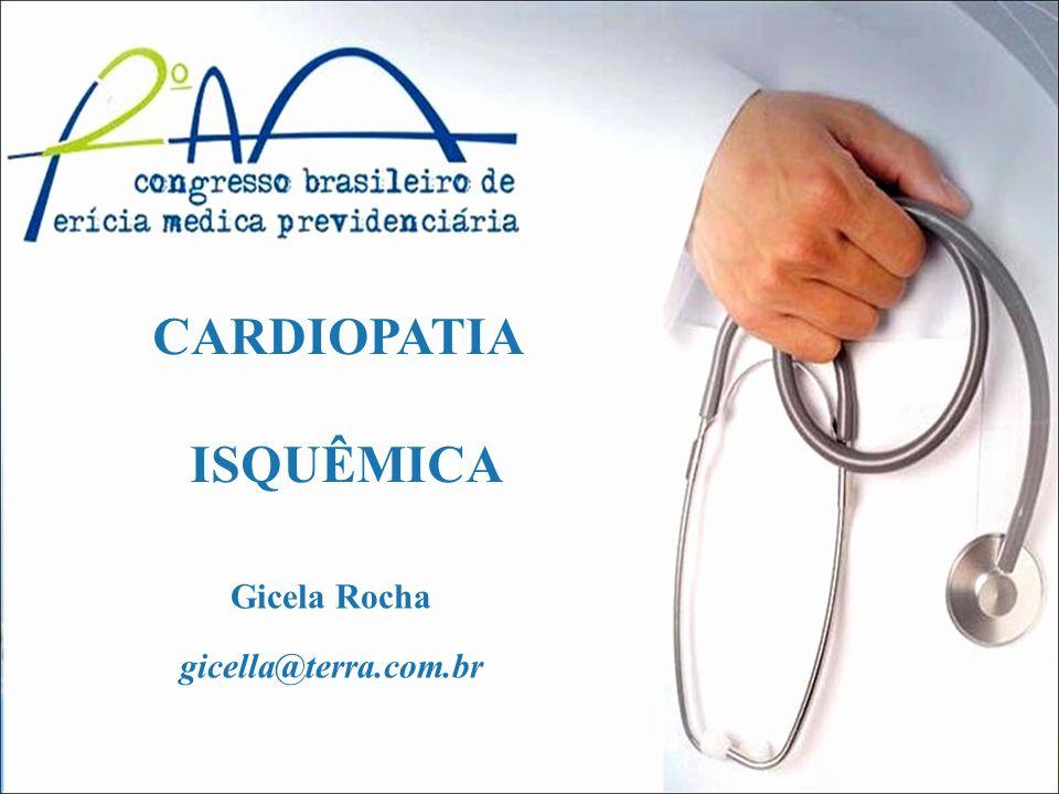 CARDIOPATIA ISQUÊMICA Gicela Rocha gicella@terra.com.br