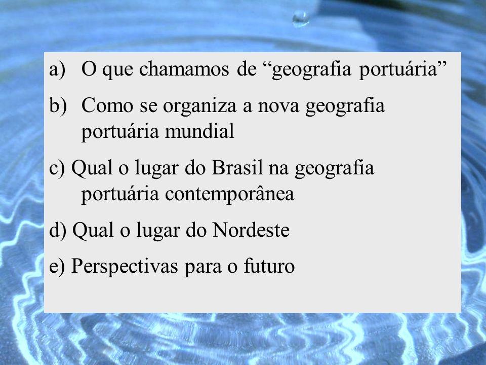 a)O que chamamos de geografia portuária b)Como se organiza a nova geografia portuária mundial c) Qual o lugar do Brasil na geografia portuária contemp