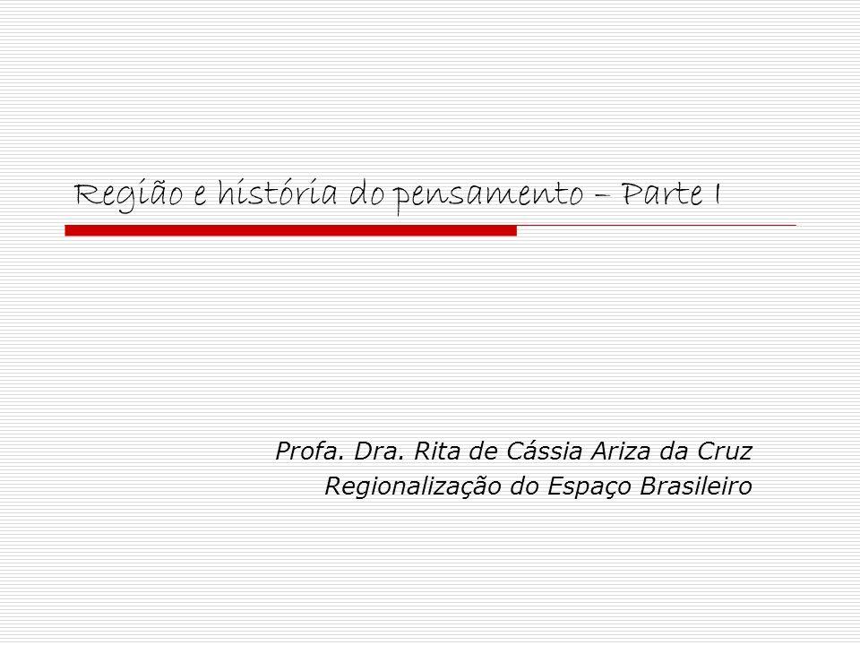Região e história do pensamento – Parte I Profa. Dra. Rita de Cássia Ariza da Cruz Regionalização do Espaço Brasileiro