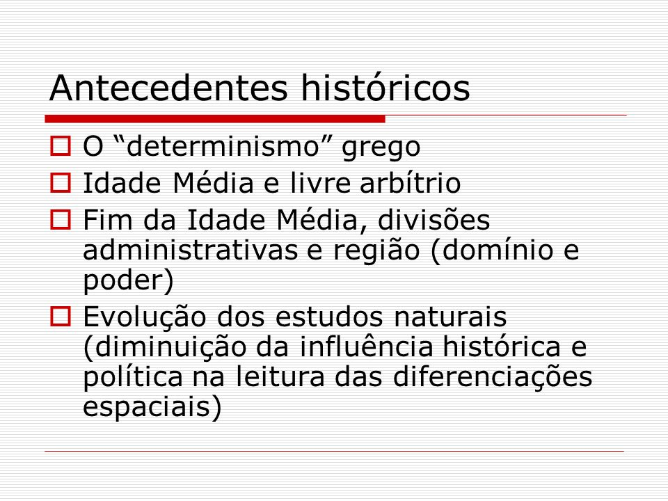 Antecedentes históricos O determinismo grego Idade Média e livre arbítrio Fim da Idade Média, divisões administrativas e região (domínio e poder) Evol