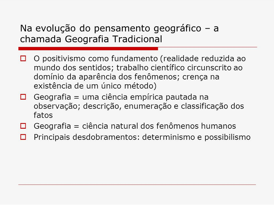 Determinismo x possibilismo Região natural x região humana Ratzel e a Antropogeografia: define o objeto geográfico como o estudo da influência que as condições naturais exercem sobre a humanidade; La Blache: valorizou a História e aumentou a carga humana do estudo geográfico.