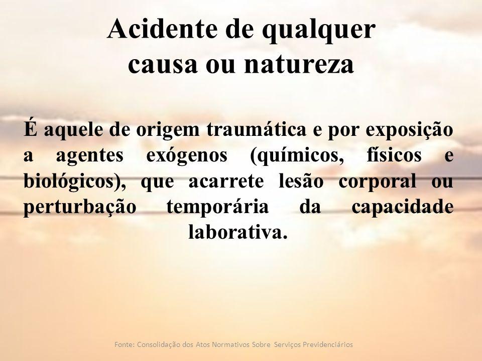 É aquele de origem traumática e por exposição a agentes exógenos (químicos, físicos e biológicos), que acarrete lesão corporal ou perturbação temporár