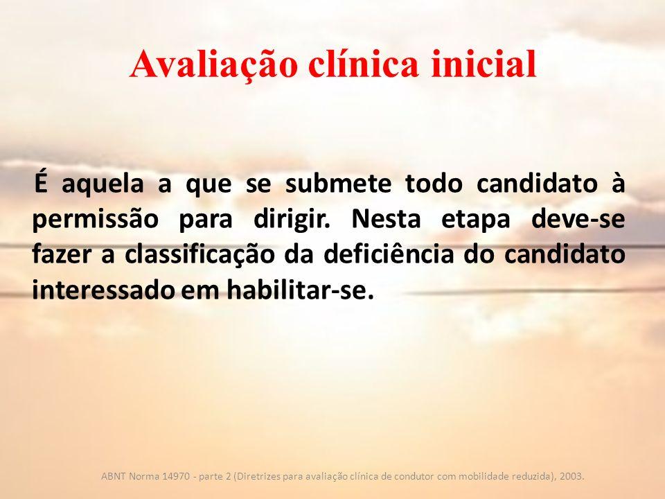 Avaliação clínica inicial ABNT Norma 14970 - parte 2 (Diretrizes para avaliação clínica de condutor com mobilidade reduzida), 2003. É aquela a que se