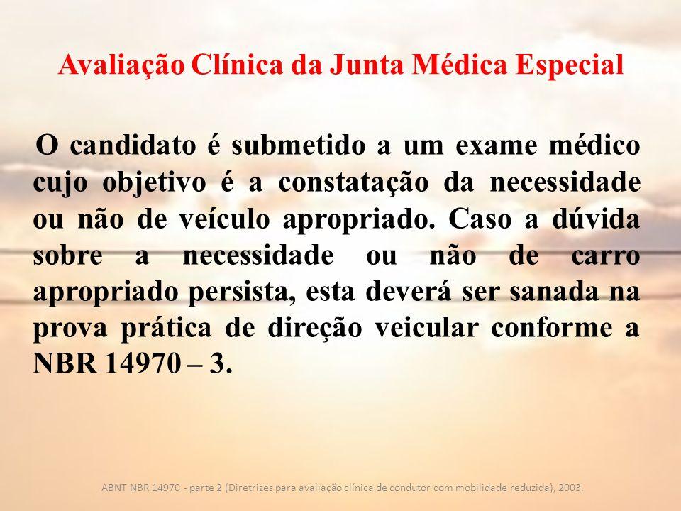 Avaliação Clínica da Junta Médica Especial O candidato é submetido a um exame médico cujo objetivo é a constatação da necessidade ou não de veículo ap