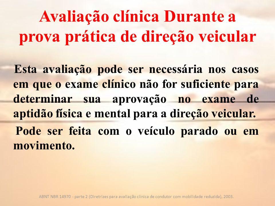 Avaliação clínica Durante a prova prática de direção veicular Esta avaliação pode ser necessária nos casos em que o exame clínico não for suficiente p