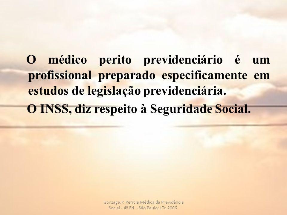 O médico perito previdenciário é um profissional preparado especificamente em estudos de legislação previdenciária. O INSS, diz respeito à Seguridade